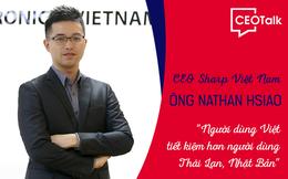 CEO Sharp Việt Nam: Người dùng Việt tiết kiệm hơn người Thái Lan, Nhật Bản