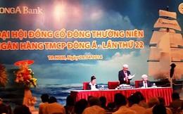[ĐHCĐ] Ngân hàng Đông Á: Bầu lại chủ tịch HĐQT