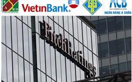 Fitch giữ nguyên xếp hạng tín nhiệm của ACB, Sacombank, Vietinbank, Agribank, nâng triển vọng với ACB