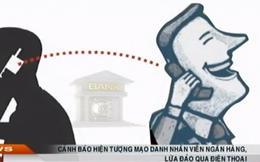 Cảnh báo hiện tượng mạo danh nhân viên ngân hàng, lừa đảo qua điện thoại