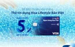 Hoàn tiền đến 5% tháng cho nhiều lĩnh vực chi tiêu với thẻ Visa Lifestyle Bản Việt