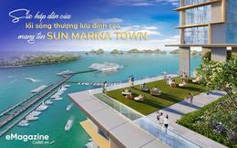 Sức hấp dẫn của lối sống thượng lưu đỉnh cao mang tên Sun Marina Town