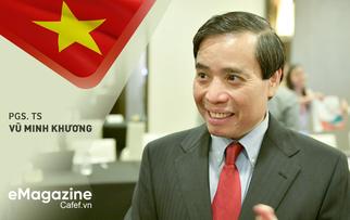 PGS. TS Vũ Minh Khương: Việt Nam đang đứng trước triển vọng lớn làm thế giới kinh ngạc trong những năm tới!