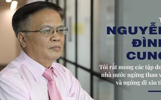"""TS Nguyễn Đình Cung: """"Tôi rất mong các tập đoàn nhà nước ngừng than vãn và ngừng đi xin tiền"""""""