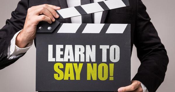Điều quan trọng nếu muốn sự nghiệp hay cuộc sống thành công: Biết cách nói ''Không!''