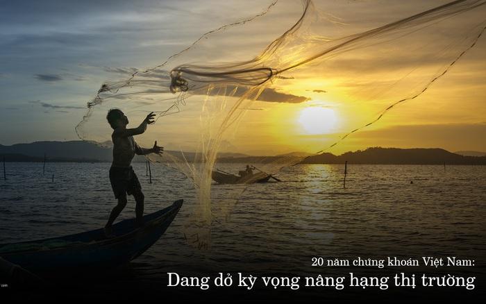 20 năm chứng khoán Việt Nam: Dang dở kỳ vọng nâng hạng thị trường